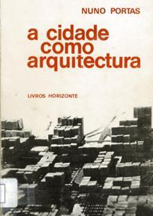 A cidade como arquitectura : apontamentos de método e crítica / Nuno Portas